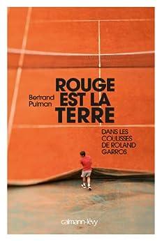 Rouge est la terre : Dans les coulisses de Roland-Garros (Documents, Actualités, Société) par [Pulman, Bertrand]