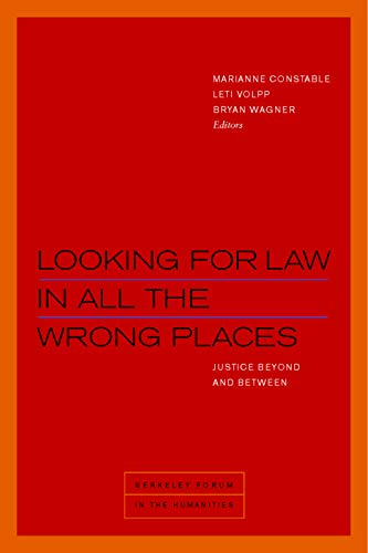 Looking for Law in All the Wrong Places: Justice Beyond and Between (Berkeley Forum in the Humanities) (English Edition)