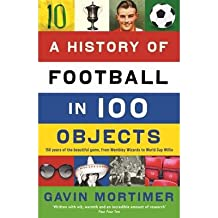 [(A History of Football in 100 Objects)] [ By (author) Gavin Mortimer ] [May, 2014]