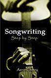 Songwriting: Step by Step (English Edition)