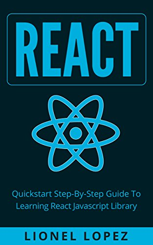 React: Quickstart Step-By-Step Guide To Learning React Javascript Library (React