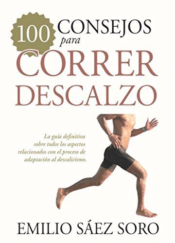100 consejos para correr descalzo (Deporte) por Emilio Sáez Soro