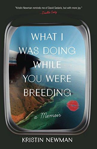 What I Was Doing While You Were Breeding: A Memoir por Kristin Newman