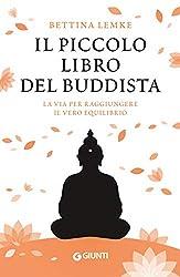 Il piccolo libro del buddista: La via per raggiungere il vero equilibrio