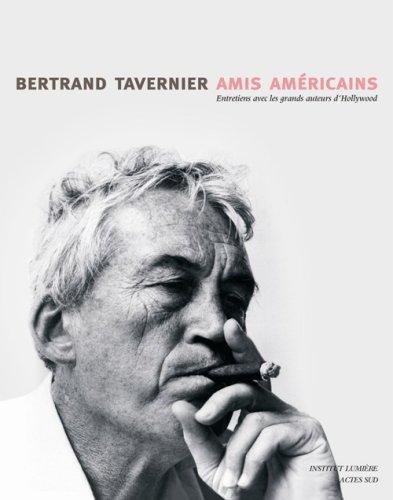 Amis Américains : Entretiens avec les grands Auteurs d'Hollywood par Bertrand Tavernier