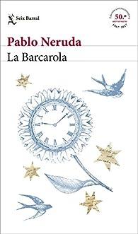 La Barcarola par Pablo Neruda