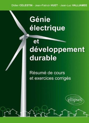 Génie électrique et développement durable : Résumé de cours et exercices corrigés par Didier Celestin, Jean-Patrick Huet, Jean-Luc Valliamee