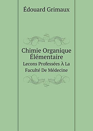 Chimie Organique Elementaire Lecons Professees a la Faculte de Medecine
