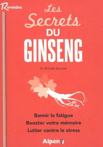 Les secrets du ginseng : Découvrez les pouvoirs étonnants d'une plante millénaire par Michèle Serrand
