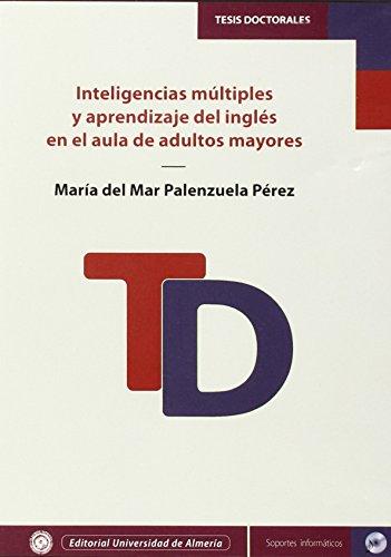 Inteligencias múltiples y aprendizaje del inglés en el aula de adultos mayores (Tesis Doctorales (Edición Electrónica)) por María del Mar Palenzuela Pérez