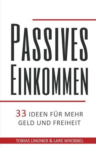 Passives Einkommen: 33 Ideen für mehr Geld und Freiheit Mehr Geld Verdienen