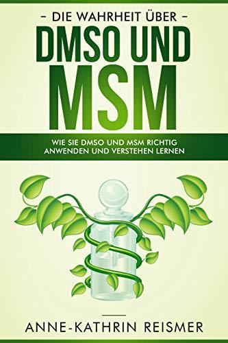 Die Wahrheit über DMSO und MSM: Wie Sie DMSO und MSM richtig anwenden und verstehen lernen