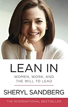 Lean In: Women, Work, and the Will to Lead by [Sandberg, Sheryl]