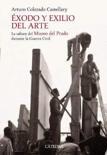 Éxodo y exilio del arte: La odisea del Museo del Prado durante la Guerra Civil (Historia. Serie Mayor) por Arturo Colorado