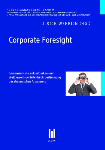 Corporate Foresight: Gemeinsam die Zukunft erkennen! Wettbewerbsvorteile durch Bestimmung der strategischen Anpassung