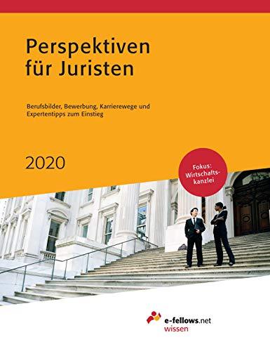 Perspektiven für Juristen 2020: Berufsbilder, Bewerbung, Karrierewege und Expertentipps zum Einstieg (e-fellows.net wissen)