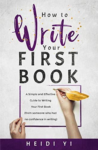 How to Write Your First Book: A Simple and Effective Guide to Writing Your First Book (from someone who had no confidence in writing) (How-to by Heidi 1) (English Edition)