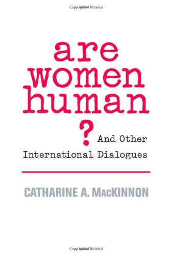 Are Women Human?: And Other International Dialogues by Catharine A Mackinnon (2007-11-09)