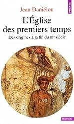 L'EGLISE DES PREMIERS TEMPS. DES ORIGINES A LA FIN DU IIIE SIECLE