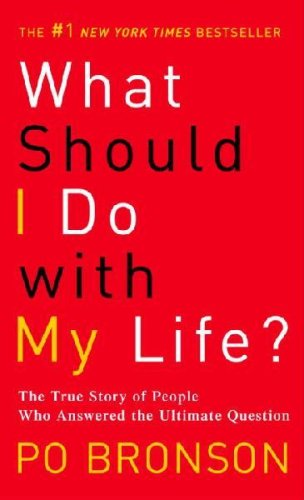 [(What Should I Do with My Life?: The True Story of People Who Answered the Ultimate Question)] [Author: Po Bronson] published on (November, 2005)