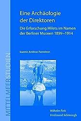 Eine Archäologie der Direktoren. Die Erforschung Milets im Namen der Berliner Museen 1899 - 1914 (Mittelmeerstudien)