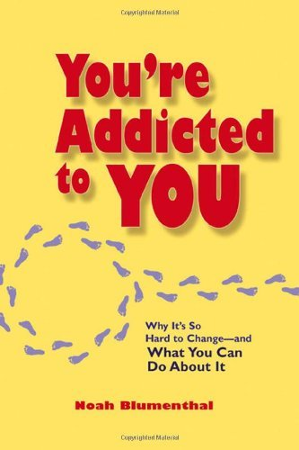You're Addicted to You: Why It's So Hard to Change - And What You Can Do about It by Noah Blumenthal (2007-03-28)