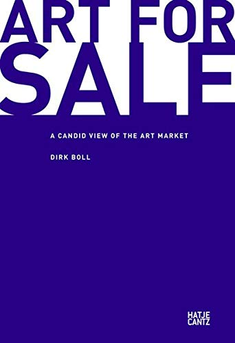 Art for Sale: A Candid View of the Art Market di Dirk Boll