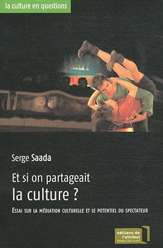 Et si on partageait la culture ? : Essai sur la médiation culturelle et le potentiel du spectateur