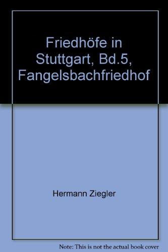 Friedhöfe in Stuttgart, Bd.5, Fangelsbachfriedhof (Veröffentlichungen des Archivs der Stadt Stuttgart)