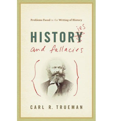 [( Histories and Fallacies: Problems Faced in the Writing of History )] [by: Carl R. Trueman] [Dec-2010]