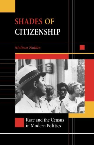 Shades of Citizenship: Race and the Census in Modern Politics by Melissa Nobles (2000-07-01)