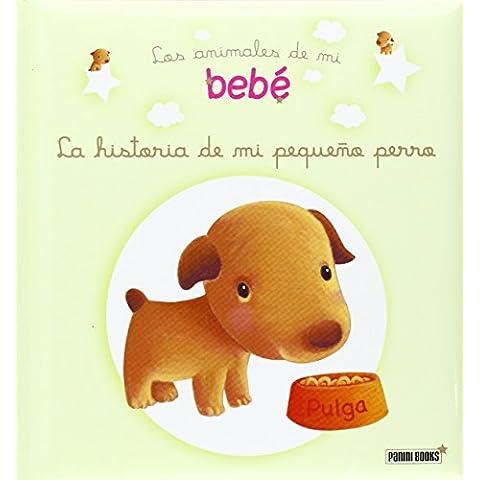 La Historia De Mi Pequeño Perro. Los Animales De Mi Bebé (Animales De Mi Bebe)