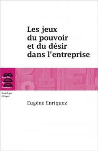 Les jeux du pouvoir et du désir dans l'entreprise par Eugène Enriquez