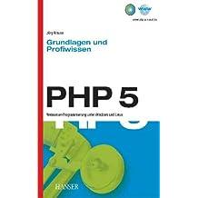 PHP 5 - Grundlagen und Profiwissen: Webserver-Programmierung unter Windows und Linux