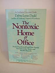 The Nontoxic Home and Office: Protecting Yourself and Your Family from Everyday Toxics and Health Hazards