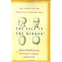 The Face in the Mirror: The Search for the Origins of Consciousness by Julian Keenan (2003-07-01)