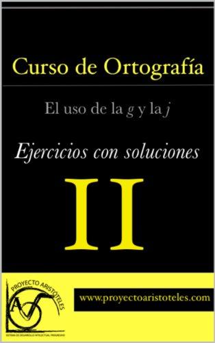 Curso de ortografía II - El uso de la g y la j - (Ejercicios con soluciones) por Proyecto Aristóteles