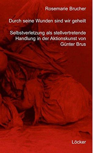 Durch seine Wunden sind wir geheilt: Selbstverletzung als stellvertretende Handlung in der Aktionskunst von Günter Brus