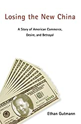 Losing the New China: A Story of American Commerce, Desire, and Betrayal