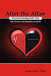 After the Affair Emotional Healing God's Way for Church and Ministry Leaders (After the Affair Book Series 3) (English Edition)