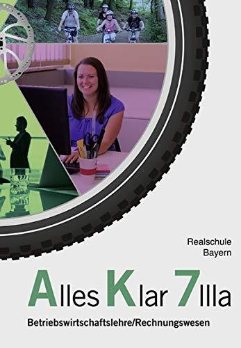 Alles Klar 7 IIIa - Betriebswirtschaftslehre/Rechnungswesen: Schulbuch nach dem LehrplanPLUS Klar 7