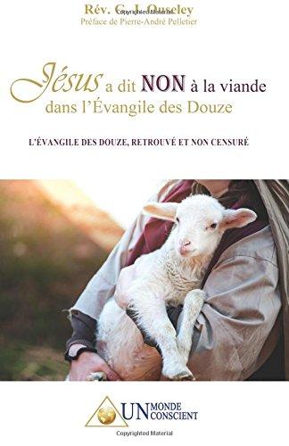 Jésus a dit NON à la viande dans l'Évangile des Douze: L'Évangile des Douze, retrouvé et non censuré