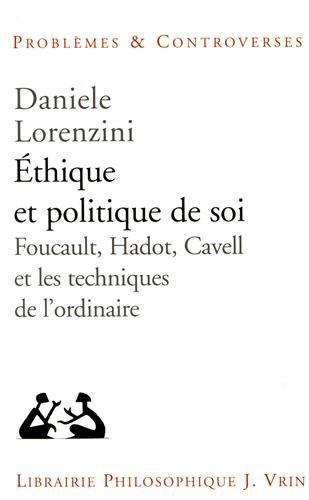 thique et politique de soi: Foucault, Hadot, Cavell et les techniques de l'ordinaire