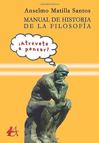 Manual de Historia de la Filosofía: ¡Atrévete a pensar!: Premio Arquero de Plata 2019 apartado no ficción