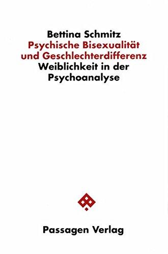Psychische Bisexualität und Geschlechterdifferenz: Weiblichkeit in der Psychoanalyse (Passagen Philosophie)