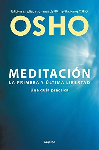 Meditación (Edición ampliada con más de 80 meditaciones OSHO): Una guía práctica (AUTOAYUDA SUPERACION) por Osho