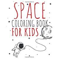 Space Coloring Book For Kids: Amazing Space Coloring with Planets, Stars, the Solar System, Spaceships, Astronauts and Aliens |Space Gifts for Boys & Girls, Ages 4 - 8, 8-12
