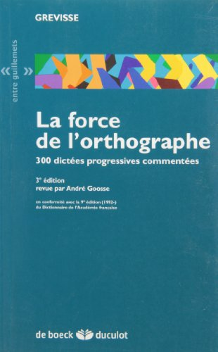 La force de l'orthographe : 300 dictes progressives commentes
