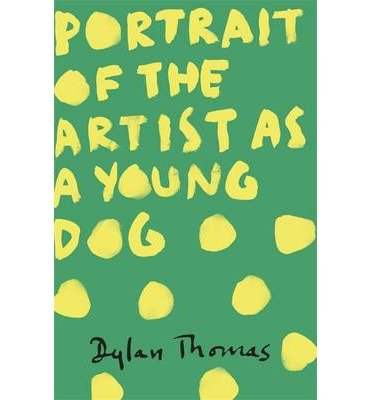 [(Portrait of the Artist as a Young Dog)] [ By (author) Dylan Thomas ] [May, 2014]