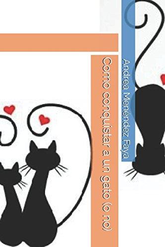 Como conquistar a un gato (o no) por Andrea Menéndez Faya